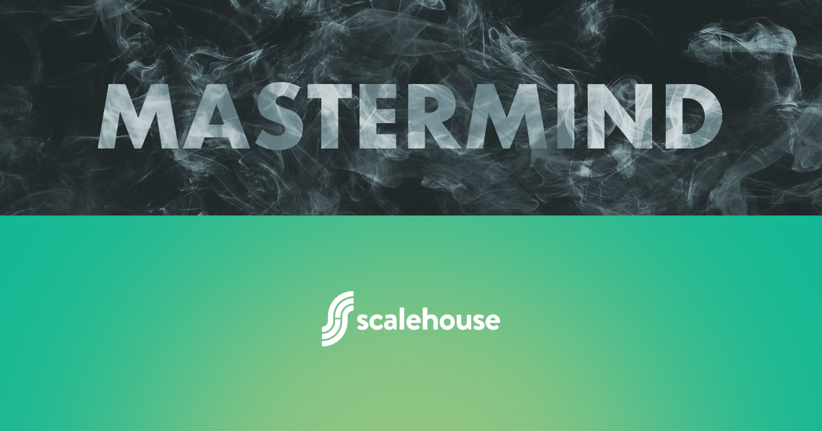 6/25 - Supported Growth: Introducing ScaleHouse Masterminds